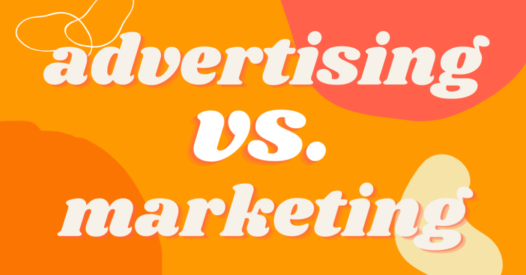Advertising vs. marketing
